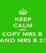KEEP CALM AND COPY MRS B  AND MRS B 2! - Personalised Poster A4 size