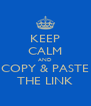 KEEP CALM AND COPY & PASTE THE LINK - Personalised Poster A4 size