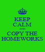 KEEP CALM AND COPY THE HOMEWORKS - Personalised Poster A4 size