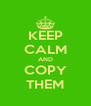 KEEP CALM AND COPY THEM - Personalised Poster A4 size