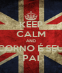 KEEP CALM AND CORNO É SEU PAI - Personalised Poster A4 size