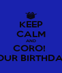 KEEP CALM AND CORO!  It's YOUR BIRTHDAY \O/. - Personalised Poster A4 size