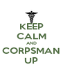 KEEP CALM AND CORPSMAN UP - Personalised Poster A4 size