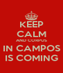 KEEP CALM AND CORPUS IN CAMPOS IS COMING - Personalised Poster A4 size