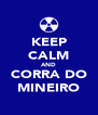 KEEP CALM AND CORRA DO MINEIRO - Personalised Poster A4 size