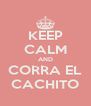 KEEP CALM AND CORRA EL CACHITO - Personalised Poster A4 size