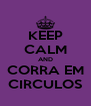 KEEP CALM AND CORRA EM CIRCULOS - Personalised Poster A4 size