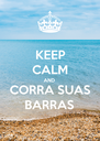 KEEP CALM AND CORRA SUAS BARRAS - Personalised Poster A4 size