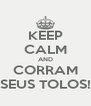 KEEP CALM AND CORRAM SEUS TOLOS! - Personalised Poster A4 size