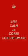KEEP CALM AND CORRE CONCHETUMARE - Personalised Poster A4 size