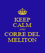 KEEP CALM AND CORRE DEL MELITON - Personalised Poster A4 size