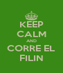 KEEP CALM AND CORRE EL FILIN - Personalised Poster A4 size