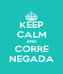 KEEP CALM AND CORRE NEGADA - Personalised Poster A4 size