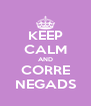 KEEP CALM AND CORRE NEGADS - Personalised Poster A4 size