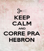 KEEP CALM AND CORRE PRA HEBRON - Personalised Poster A4 size
