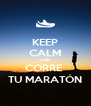 KEEP CALM AND CORRE  TU MARATÓN - Personalised Poster A4 size