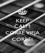 KEEP CALM AND CORRE VIEJA CORRE! - Personalised Poster A4 size