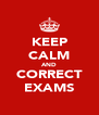 KEEP CALM AND CORRECT EXAMS - Personalised Poster A4 size