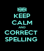 KEEP CALM AND CORRECT  SPELLING  - Personalised Poster A4 size
