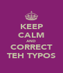 KEEP CALM AND CORRECT TEH TYPOS - Personalised Poster A4 size