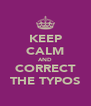 KEEP CALM AND CORRECT THE TYPOS - Personalised Poster A4 size