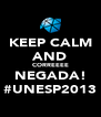 KEEP CALM AND CORREEEE NEGADA! #UNESP2013 - Personalised Poster A4 size