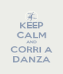 KEEP CALM AND CORRI A DANZA - Personalised Poster A4 size