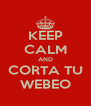 KEEP CALM AND CORTA TU WEBEO - Personalised Poster A4 size