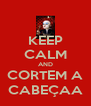 KEEP CALM AND CORTEM A CABEÇAA - Personalised Poster A4 size