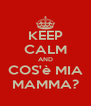 KEEP CALM AND COS'è MIA MAMMA? - Personalised Poster A4 size