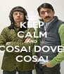 KEEP CALM AND COSA! DOVE! COSA! - Personalised Poster A4 size