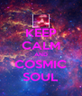 KEEP CALM AND COSMIC SOUL - Personalised Poster A4 size