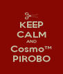 KEEP CALM AND Cosmo™ PIROBO - Personalised Poster A4 size