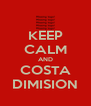 KEEP CALM AND COSTA DIMISION - Personalised Poster A4 size