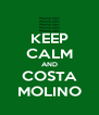 KEEP CALM AND COSTA MOLINO - Personalised Poster A4 size