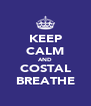 KEEP CALM AND COSTAL BREATHE - Personalised Poster A4 size