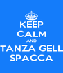KEEP CALM AND COSTANZA GELLUSSI SPACCA - Personalised Poster A4 size