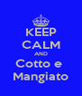 KEEP CALM AND Cotto e  Mangiato - Personalised Poster A4 size