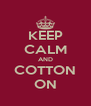 KEEP CALM AND COTTON ON - Personalised Poster A4 size