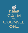KEEP CALM AND COUNSEL ON... - Personalised Poster A4 size