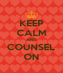 KEEP CALM AND COUNSEL ON - Personalised Poster A4 size