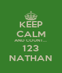 KEEP CALM AND COUNT... 123 NATHAN - Personalised Poster A4 size