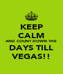 KEEP CALM AND COUNT DOWN THE DAYS TILL VEGAS!! - Personalised Poster A4 size