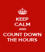 KEEP CALM AND COUNT DOWN THE HOURS - Personalised Poster A4 size