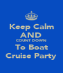 Keep Calm AND COUNT DOWN To Boat Cruise Party - Personalised Poster A4 size