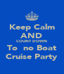 Keep Calm AND COUNT DOWN To  no Boat Cruise Party - Personalised Poster A4 size