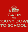 KEEP CALM AND COUNT DOWN TO SCHOOL! - Personalised Poster A4 size