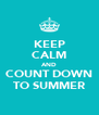 KEEP CALM AND COUNT DOWN TO SUMMER - Personalised Poster A4 size