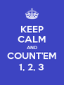 KEEP CALM AND COUNT'EM 1, 2, 3 - Personalised Poster A4 size