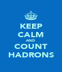 KEEP CALM AND COUNT HADRONS - Personalised Poster A4 size